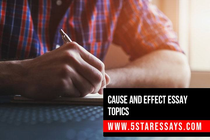 Cause and Effect Essay Topics - 50+ Ideas for an Exceptional Essay