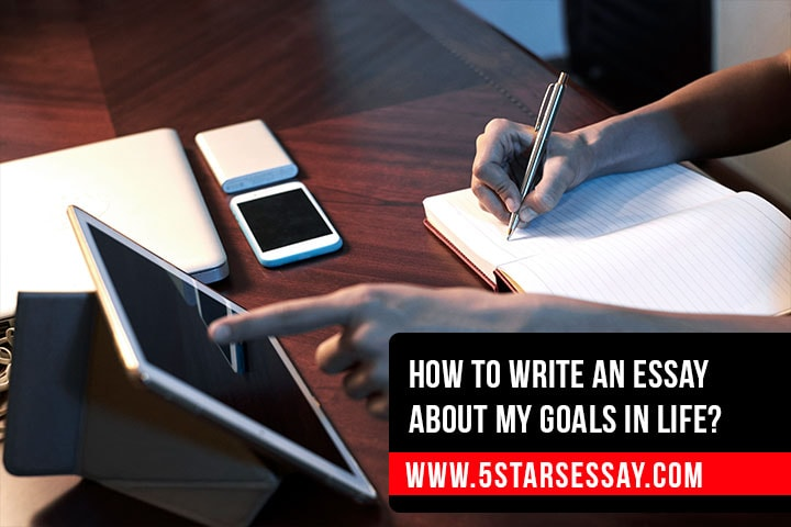 How To Write An Essay About My Goals In Life?