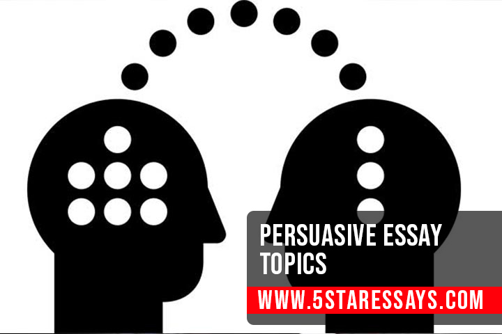 Persuasive Essay Topics - 90+ Topics To Craft an A-Worthy Essay