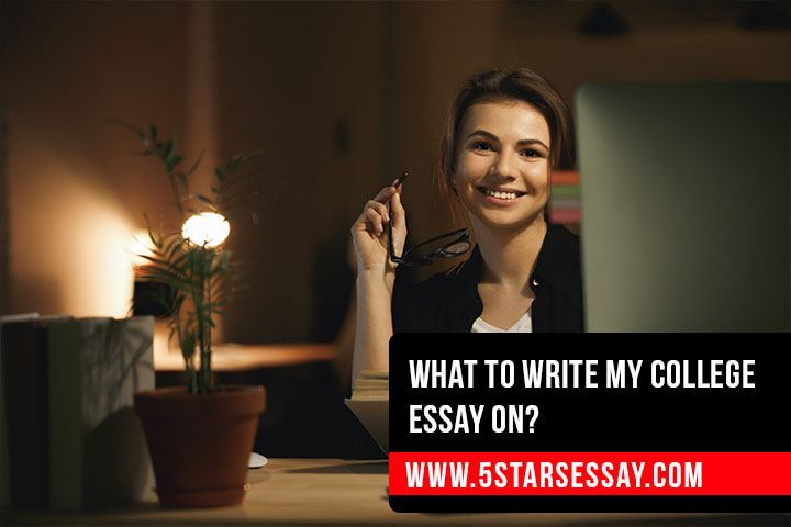 What To Write My College Essay On?